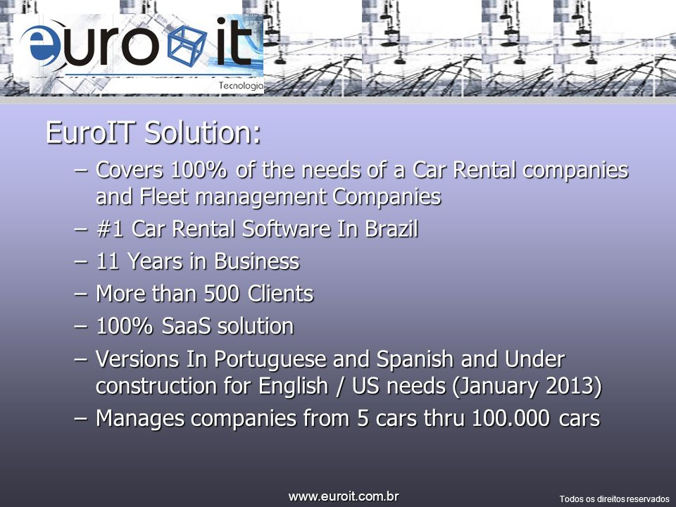 EuroIT Solution:Covers 100% of the needs of a Car Rental companies and Fleet management Companies. #1 Car Rental Software In Brazil.