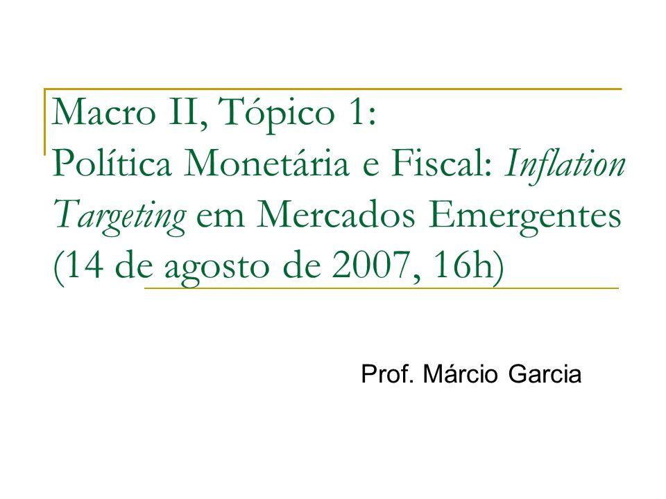 Macro II, Tópico 1: Política Monetária e Fiscal: Inflation Targeting em Mercados Emergentes (14 de agosto de 2007, 16h)