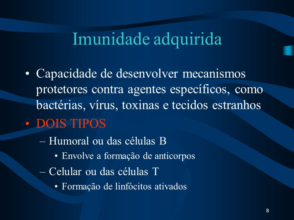 Imunidade adquirida Capacidade de desenvolver mecanismos protetores contra agentes específicos, como bactérias, vírus, toxinas e tecidos estranhos.