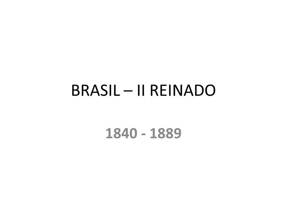 BRASIL – II REINADO 1840 - 1889