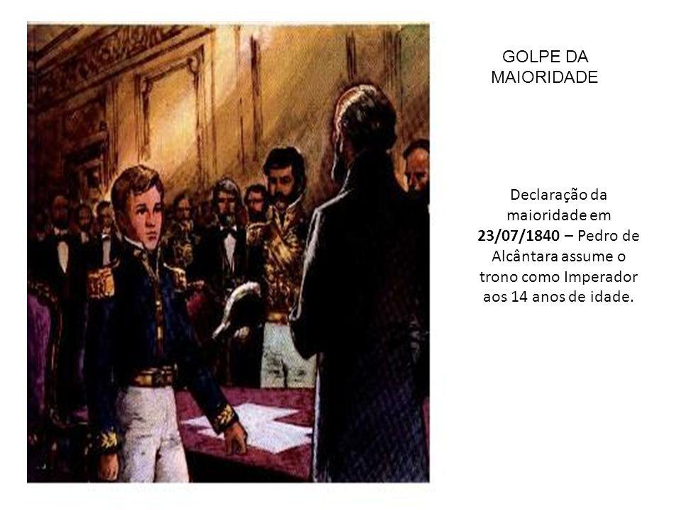 GOLPE DA MAIORIDADE Declaração da maioridade em 23/07/1840 – Pedro de Alcântara assume o trono como Imperador aos 14 anos de idade.