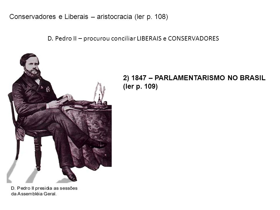 D. Pedro II – procurou conciliar LIBERAIS e CONSERVADORES