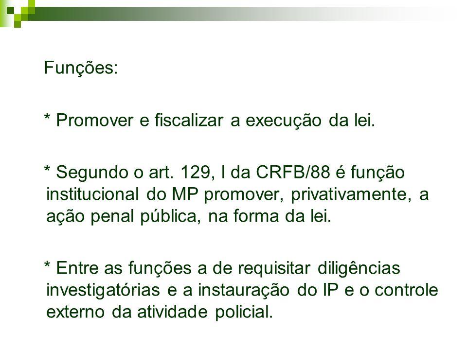 Funções: * Promover e fiscalizar a execução da lei.