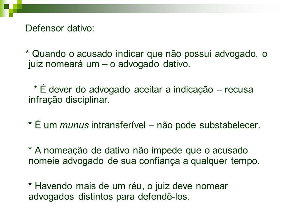Defensor dativo: * Quando o acusado indicar que não possui advogado, o juiz nomeará um – o advogado dativo.
