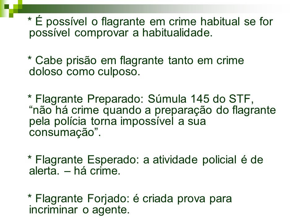 * É possível o flagrante em crime habitual se for possível comprovar a habitualidade.