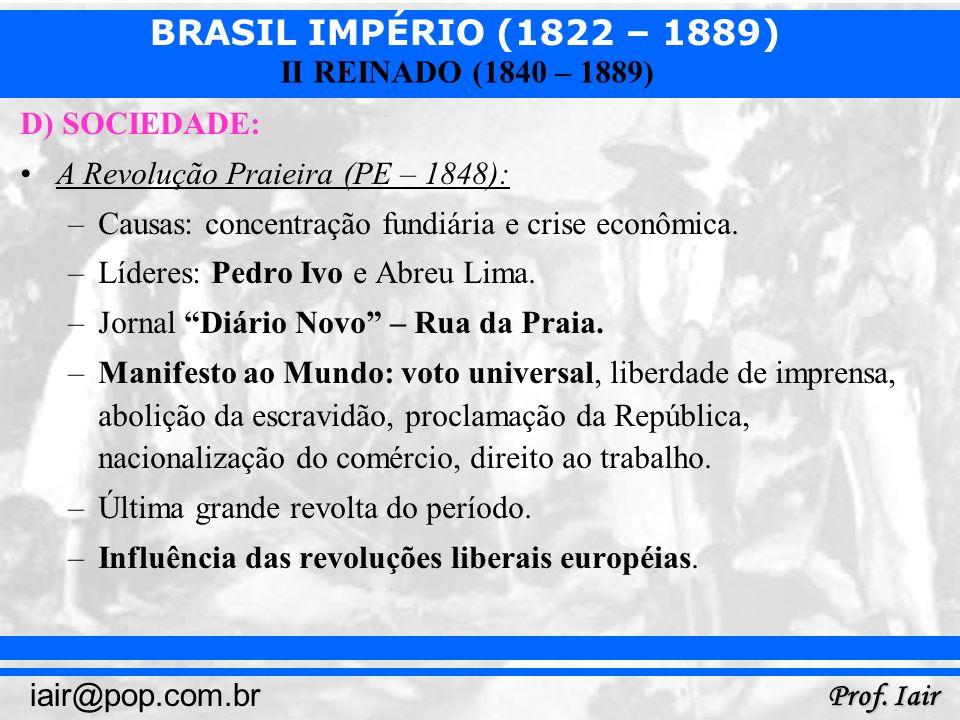 D) SOCIEDADE:A Revolução Praieira (PE – 1848): Causas: concentração fundiária e crise econômica. Líderes: Pedro Ivo e Abreu Lima.