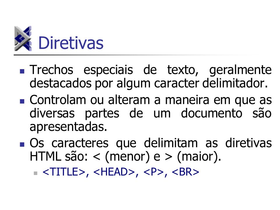 Diretivas Trechos especiais de texto, geralmente destacados por algum caracter delimitador.