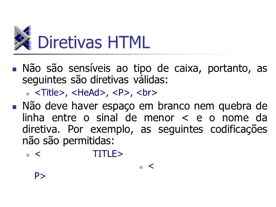 Diretivas HTML Não são sensíveis ao tipo de caixa, portanto, as seguintes são diretivas válidas: <Title>, <HeAd>, <P>, <br>