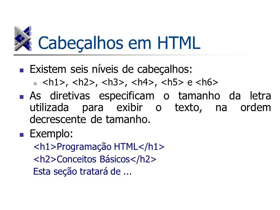 Cabeçalhos em HTML Existem seis níveis de cabeçalhos: