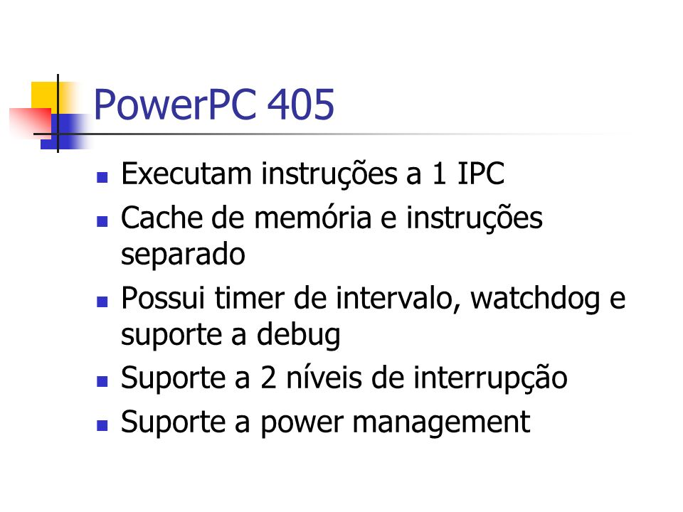 PowerPC 405 Executam instruções a 1 IPC