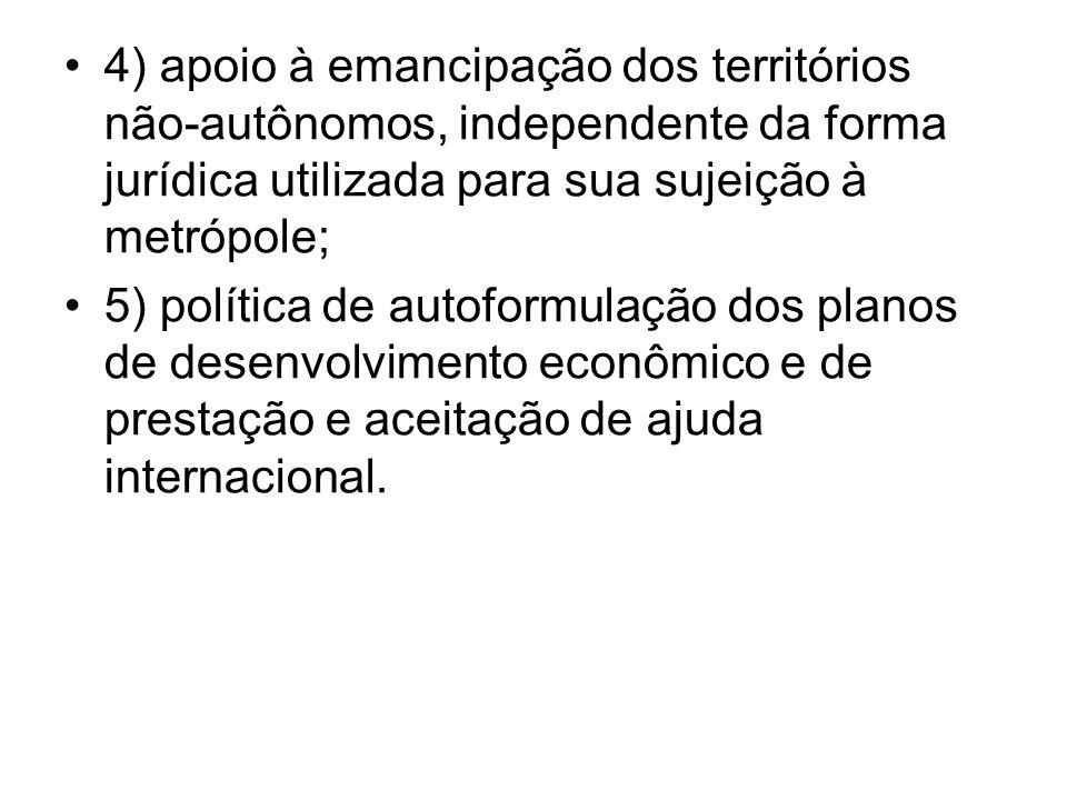 4) apoio à emancipação dos territórios não-autônomos, independente da forma jurídica utilizada para sua sujeição à metrópole;