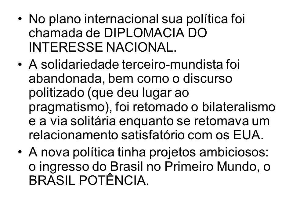 No plano internacional sua política foi chamada de DIPLOMACIA DO INTERESSE NACIONAL.
