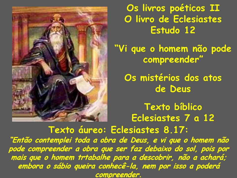 Vi que o homem não pode compreender Texto áureo: Eclesiastes 8.17: