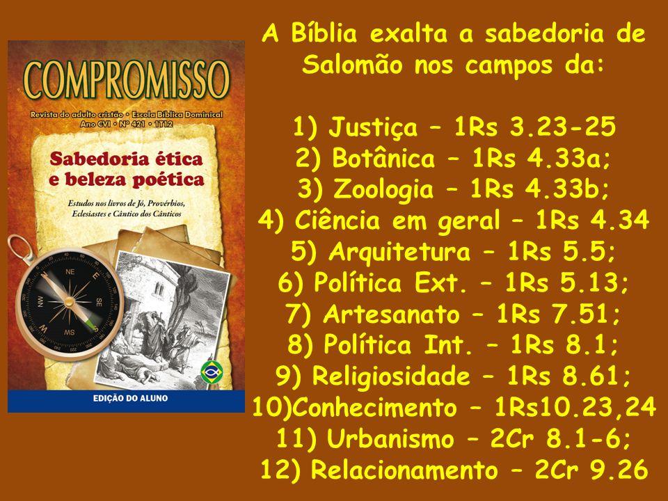 A Bíblia exalta a sabedoria de Salomão nos campos da: