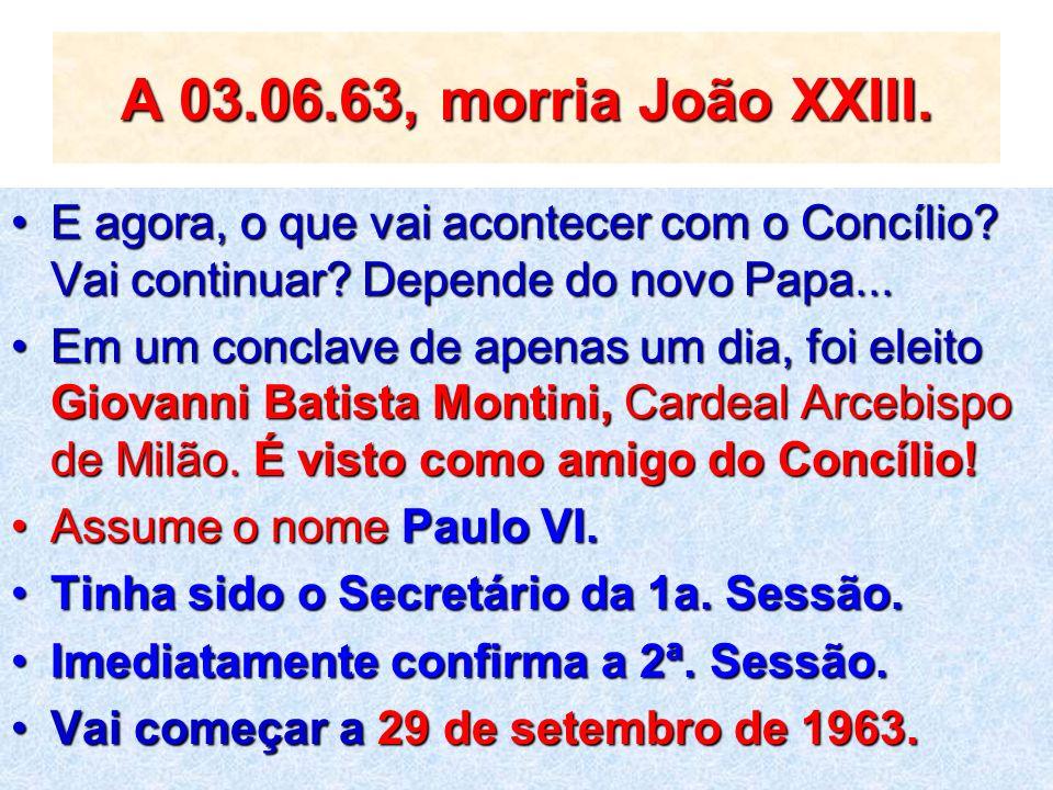 A 03.06.63, morria João XXIII. E agora, o que vai acontecer com o Concílio Vai continuar Depende do novo Papa...