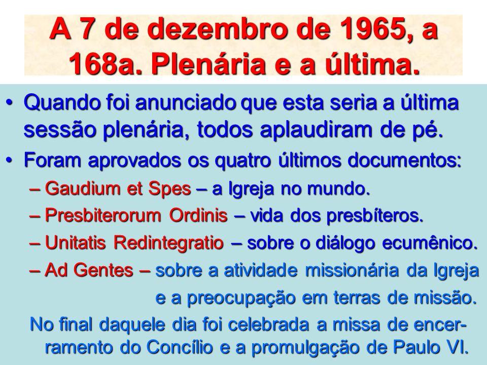 A 7 de dezembro de 1965, a 168a. Plenária e a última.