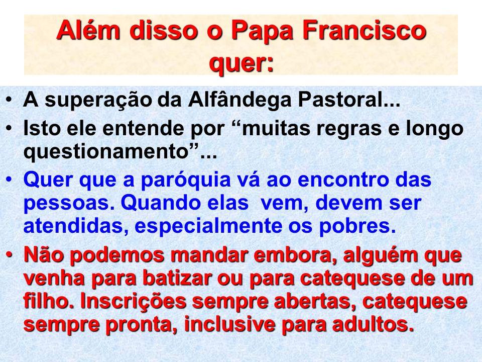 Além disso o Papa Francisco quer: