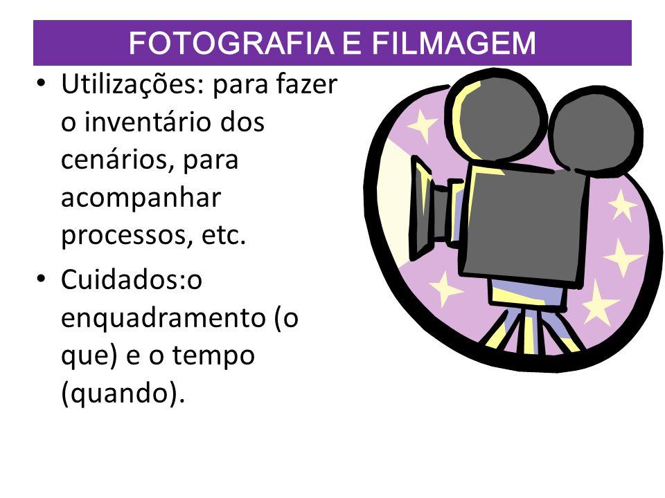 FOTOGRAFIA E FILMAGEM Utilizações: para fazer o inventário dos cenários, para acompanhar processos, etc.
