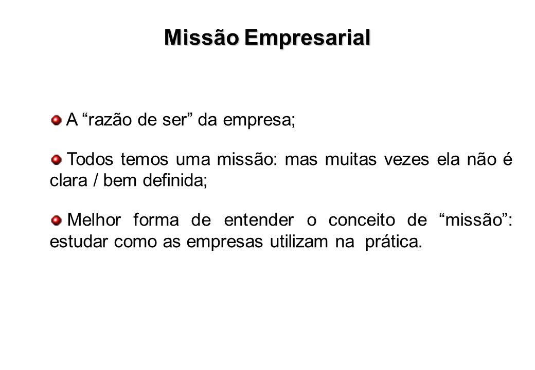 Missão Empresarial A razão de ser da empresa;