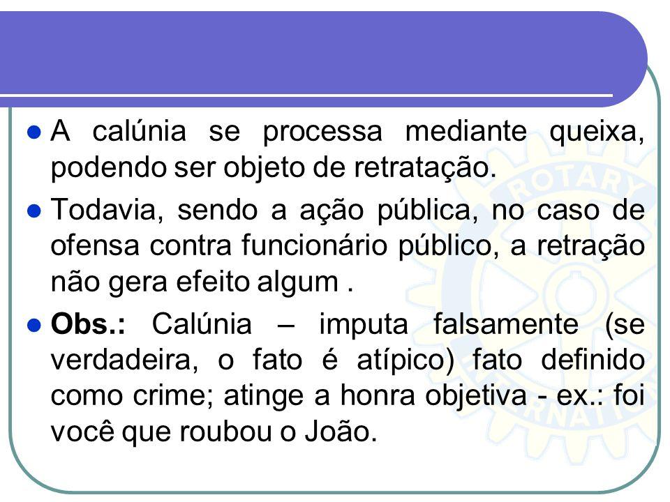 A calúnia se processa mediante queixa, podendo ser objeto de retratação.