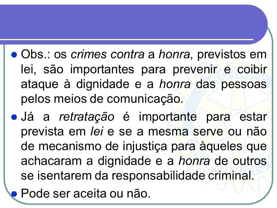Obs.: os crimes contra a honra, previstos em lei, são importantes para prevenir e coibir ataque à dignidade e a honra das pessoas pelos meios de comunicação.