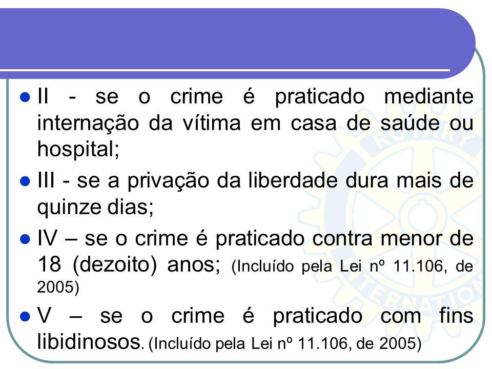 II - se o crime é praticado mediante internação da vítima em casa de saúde ou hospital;
