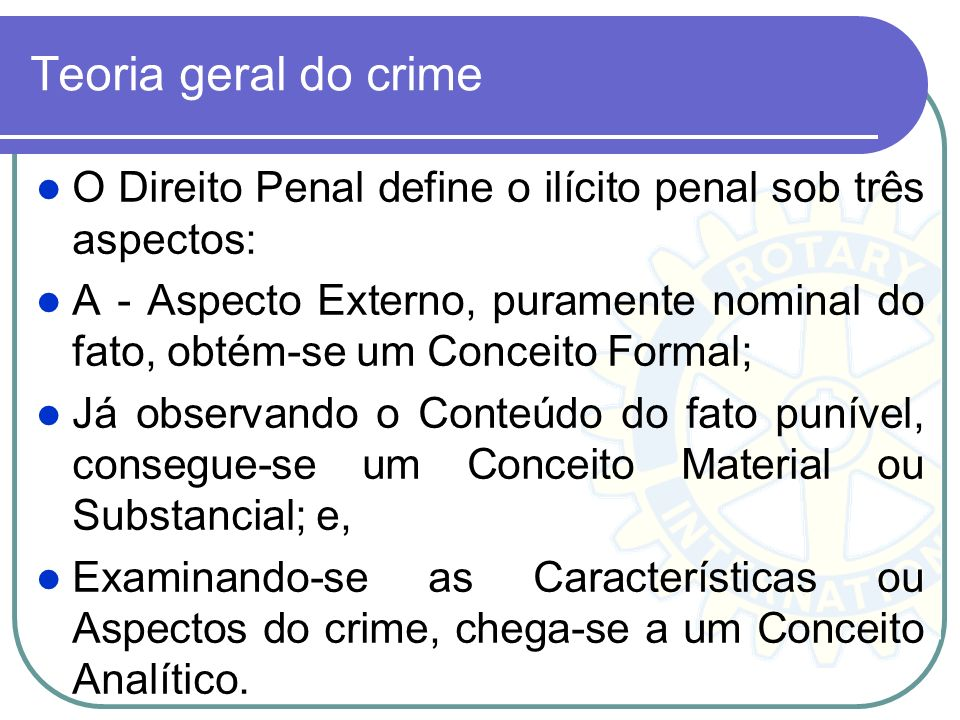 Teoria geral do crime O Direito Penal define o ilícito penal sob três aspectos: