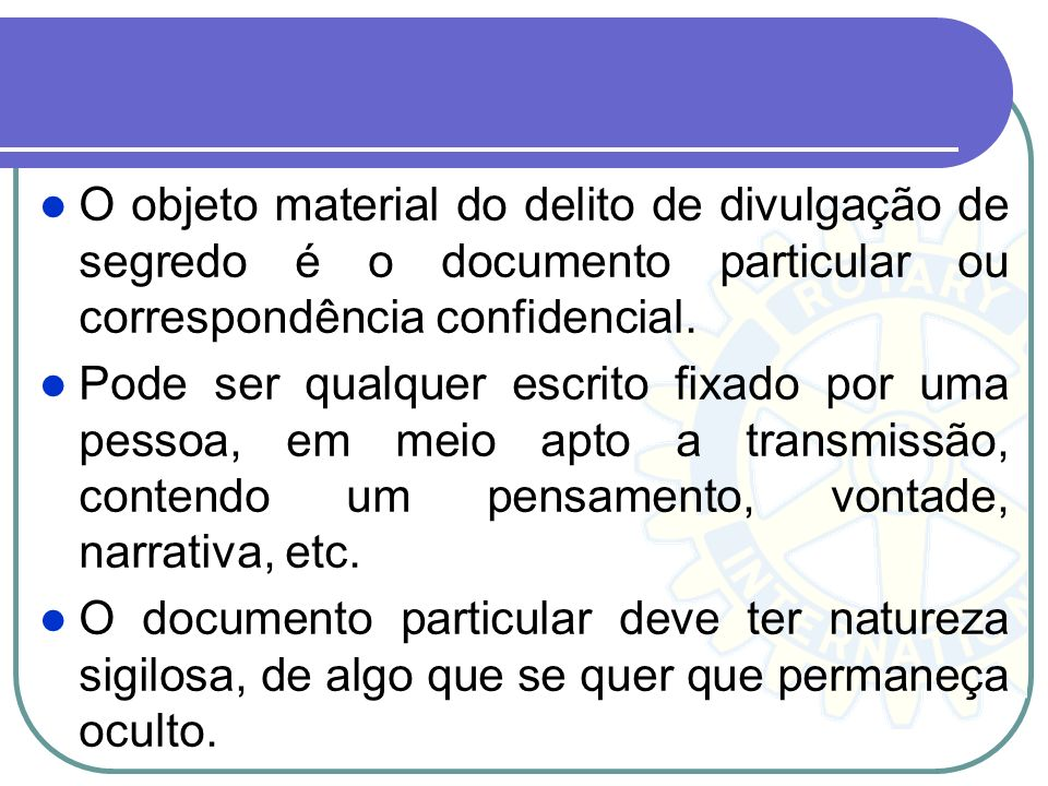 O objeto material do delito de divulgação de segredo é o documento particular ou correspondência confidencial.