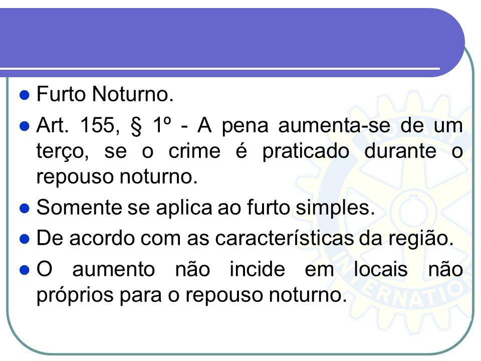 Furto Noturno. Art. 155, § 1º - A pena aumenta-se de um terço, se o crime é praticado durante o repouso noturno.