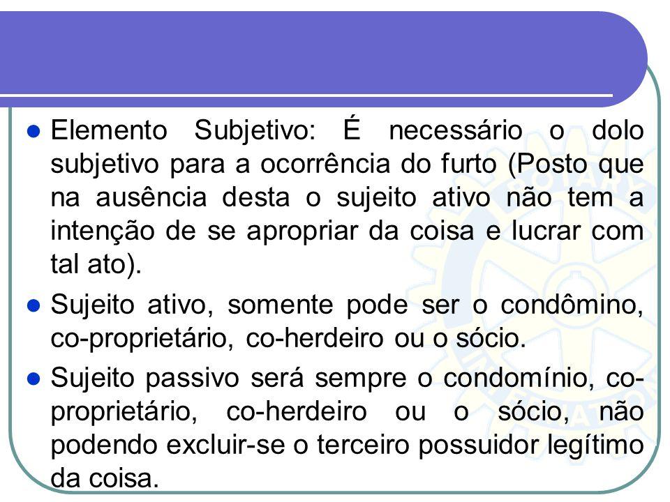 Elemento Subjetivo: É necessário o dolo subjetivo para a ocorrência do furto (Posto que na ausência desta o sujeito ativo não tem a intenção de se apropriar da coisa e lucrar com tal ato).