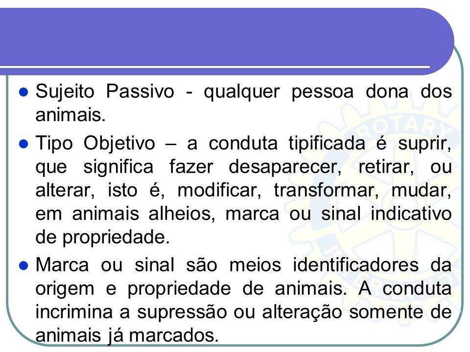 Sujeito Passivo - qualquer pessoa dona dos animais.