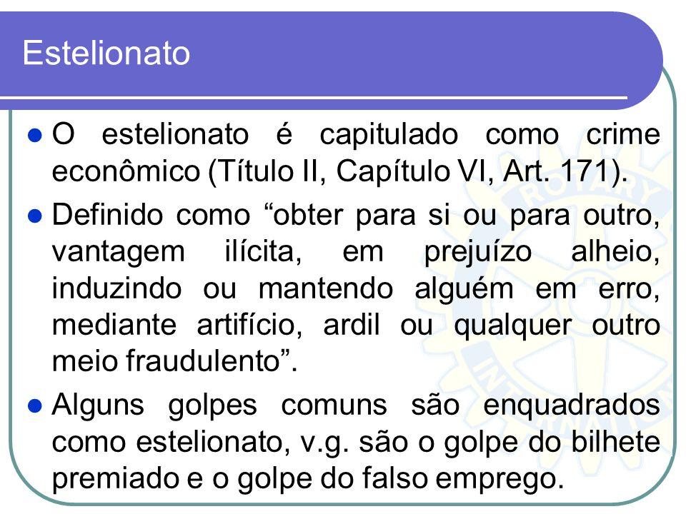Estelionato O estelionato é capitulado como crime econômico (Título II, Capítulo VI, Art. 171).