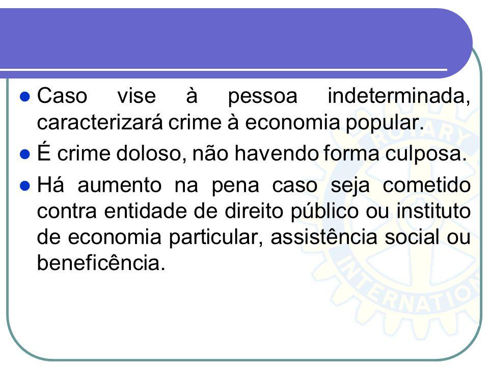 Caso vise à pessoa indeterminada, caracterizará crime à economia popular.