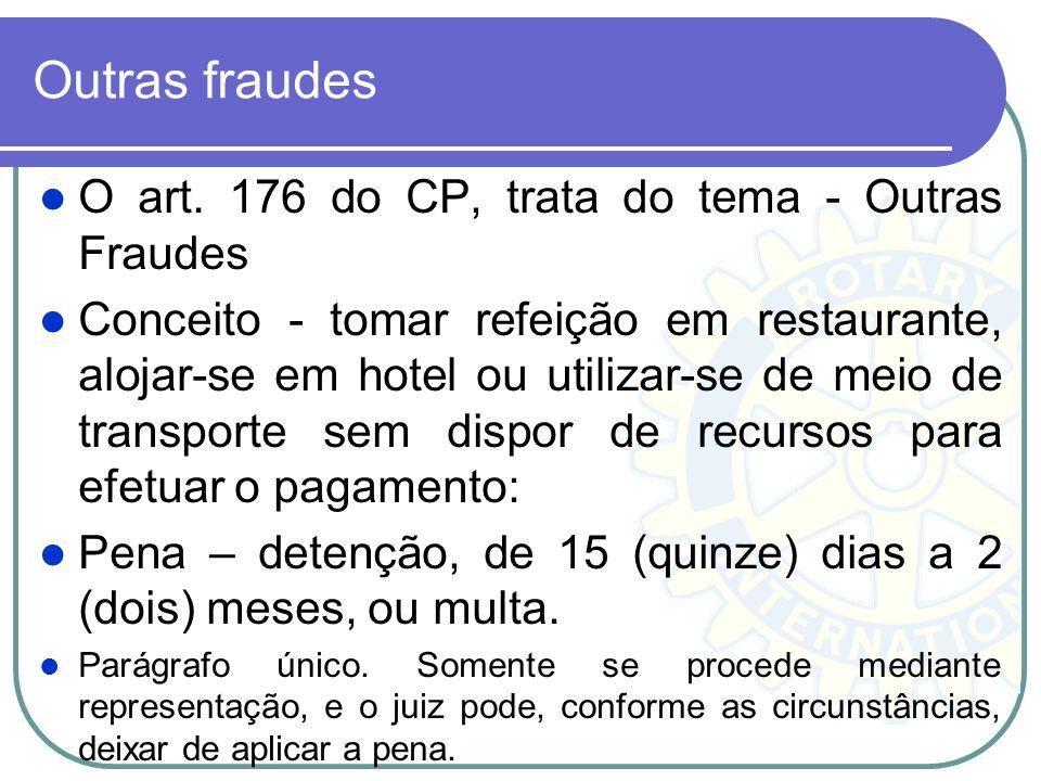 Outras fraudes O art. 176 do CP, trata do tema - Outras Fraudes