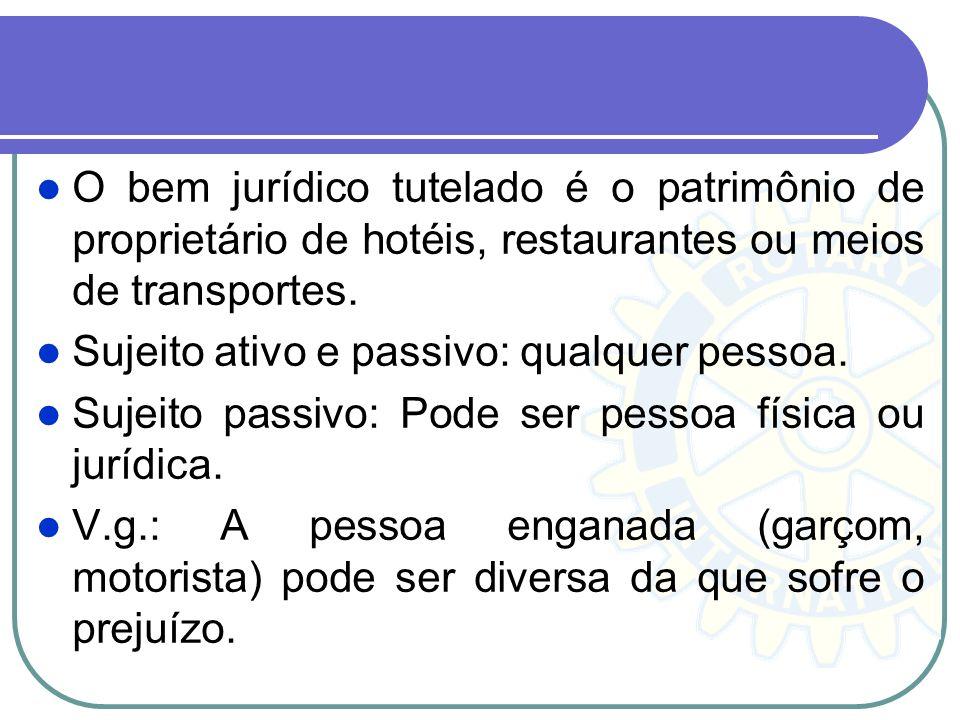 O bem jurídico tutelado é o patrimônio de proprietário de hotéis, restaurantes ou meios de transportes.