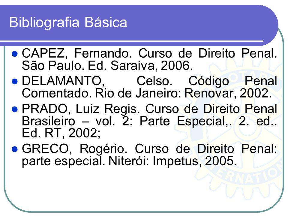 Bibliografia Básica CAPEZ, Fernando. Curso de Direito Penal. São Paulo. Ed. Saraiva, 2006.