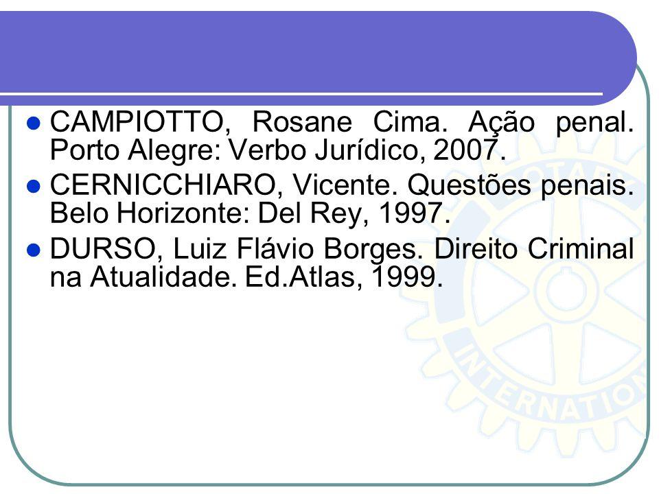CAMPIOTTO, Rosane Cima. Ação penal. Porto Alegre: Verbo Jurídico, 2007.