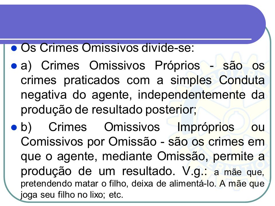 Os Crimes Omissivos divide-se: