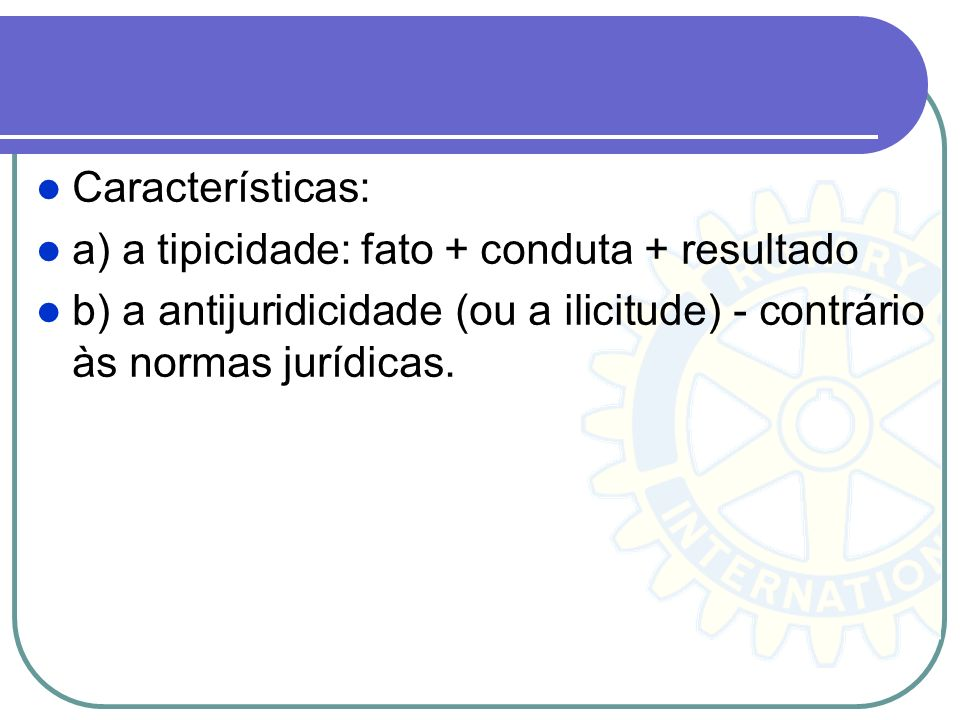 Características: a) a tipicidade: fato + conduta + resultado.