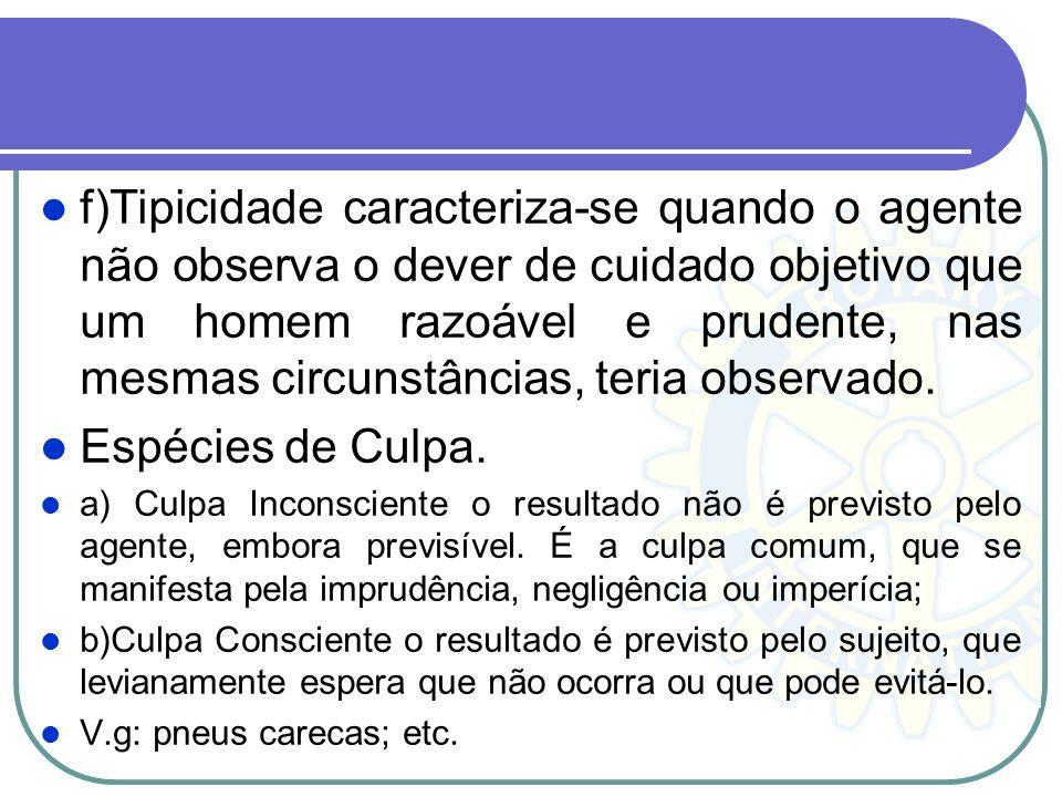 f)Tipicidade caracteriza-se quando o agente não observa o dever de cuidado objetivo que um homem razoável e prudente, nas mesmas circunstâncias, teria observado.