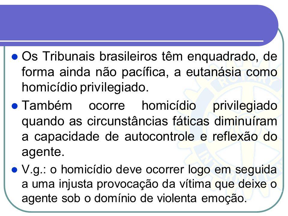 Os Tribunais brasileiros têm enquadrado, de forma ainda não pacífica, a eutanásia como homicídio privilegiado.