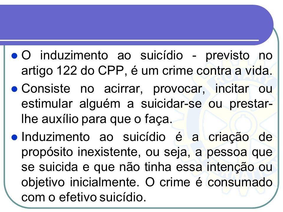 O induzimento ao suicídio - previsto no artigo 122 do CPP, é um crime contra a vida.