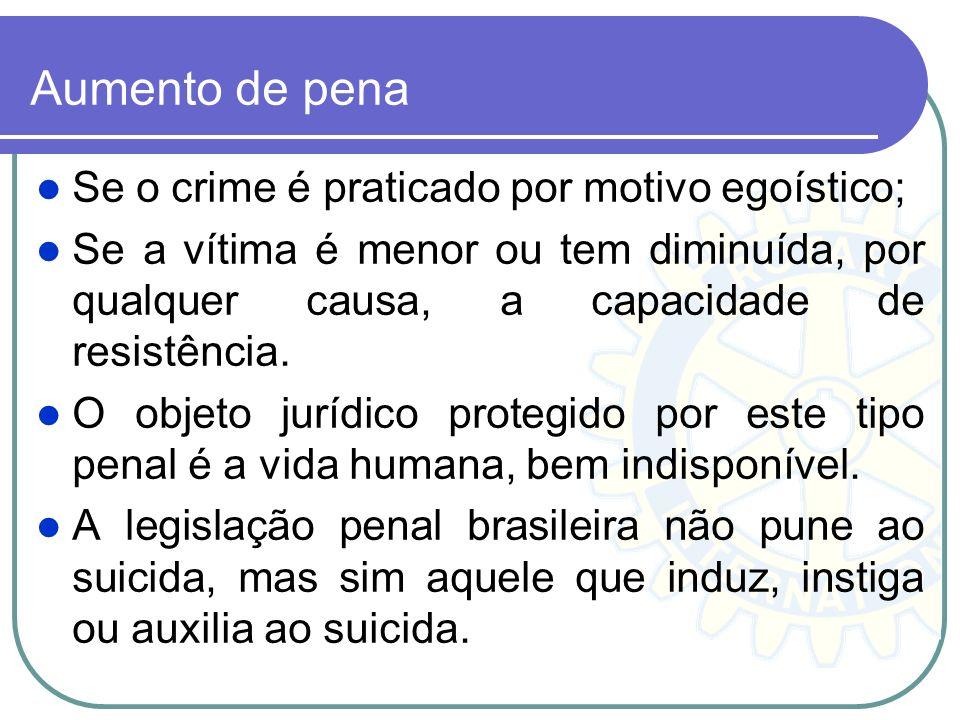 Aumento de pena Se o crime é praticado por motivo egoístico;