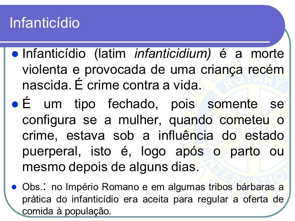 Infanticídio Infanticídio (latim infanticidium) é a morte violenta e provocada de uma criança recém nascida. É crime contra a vida.