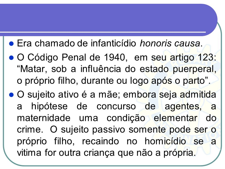 Era chamado de infanticídio honoris causa.