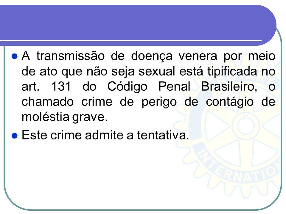 A transmissão de doença venera por meio de ato que não seja sexual está tipificada no art. 131 do Código Penal Brasileiro, o chamado crime de perigo de contágio de moléstia grave.