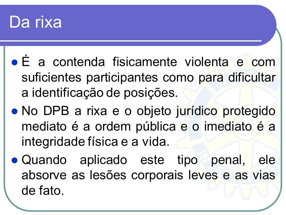 Da rixa É a contenda fisicamente violenta e com suficientes participantes como para dificultar a identificação de posições.