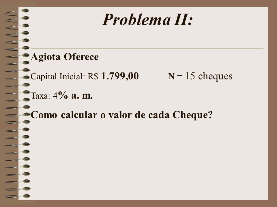 Problema II: Agiota Oferece Como calcular o valor de cada Cheque