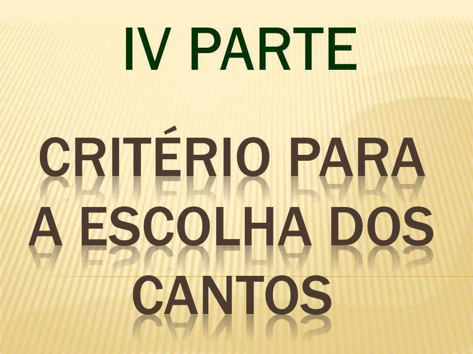 CRITÉRIO PARA A ESCOLHA DOS CANTOS