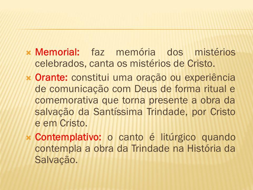 Memorial: faz memória dos mistérios celebrados, canta os mistérios de Cristo.